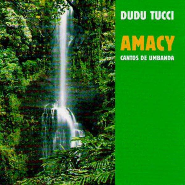 Dudu Tucci   Dudu Tucci - Amacy Canto de Umbanda A803006